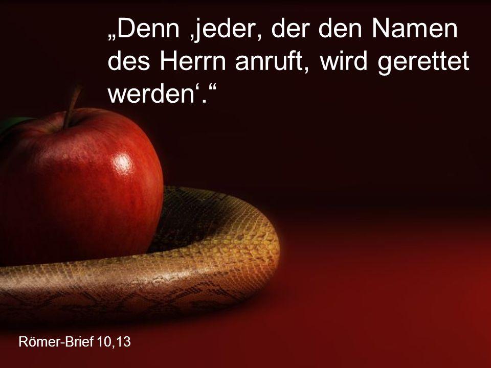 """Römer-Brief 10,13 """"Denn 'jeder, der den Namen des Herrn anruft, wird gerettet werden'."""""""