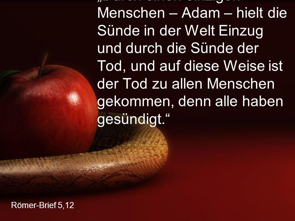"""Römer-Brief 5,12 """"Durch einen einzigen Menschen – Adam – hielt die Sünde in der Welt Einzug und durch die Sünde der Tod, und auf diese Weise ist der T"""