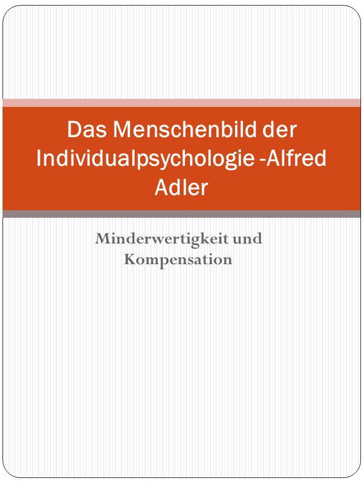 Minderwertigkeit und Kompensation Das Menschenbild der Individualpsychologie -Alfred Adler
