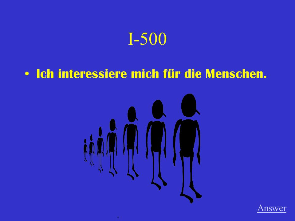 I-500 Ich interessiere mich für die Menschen. Answer.