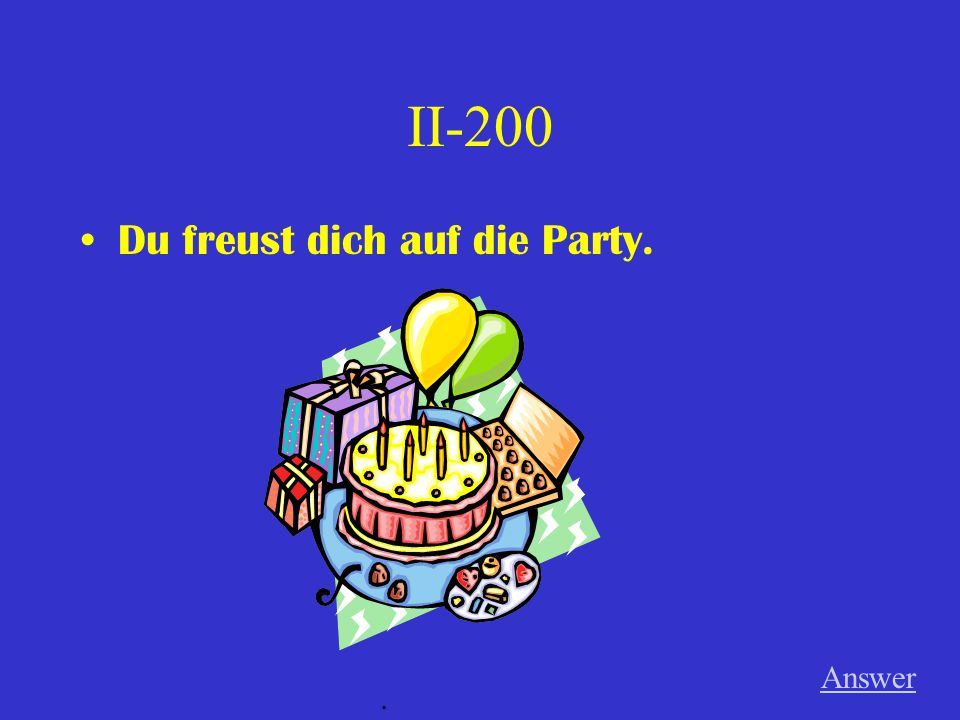 II-200 Du freust dich auf die Party. Answer.