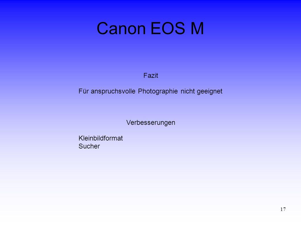 17 Canon EOS M Fazit Für anspruchsvolle Photographie nicht geeignet Verbesserungen Kleinbildformat Sucher