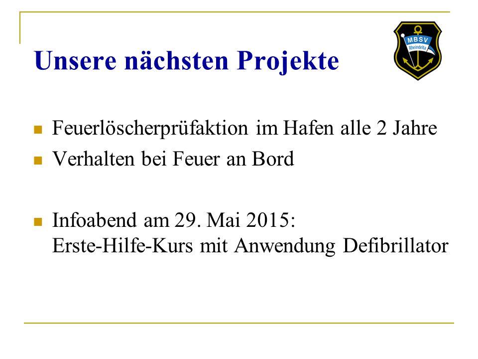 Unsere nächsten Projekte Feuerlöscherprüfaktion im Hafen alle 2 Jahre Verhalten bei Feuer an Bord Infoabend am 29. Mai 2015: Erste-Hilfe-Kurs mit Anwe