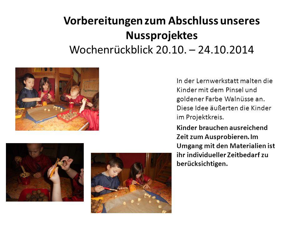 Vorbereitungen zum Abschluss unseres Nussprojektes Wochenrückblick 20.10. – 24.10.2014 In der Lernwerkstatt malten die Kinder mit dem Pinsel und golde