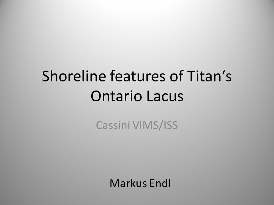 Shoreline features of Titan's Ontario Lacus Cassini VIMS/ISS Markus Endl
