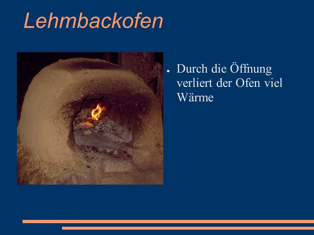 Lehmbackofen ● Durch die Öffnung verliert der Ofen viel Wärme