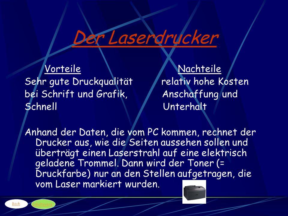 Der Laserdrucker Vorteile Nachteile Sehr gute Druckqualität relativ hohe Kosten bei Schrift und Grafik, Anschaffung und Schnell Unterhalt Anhand der D