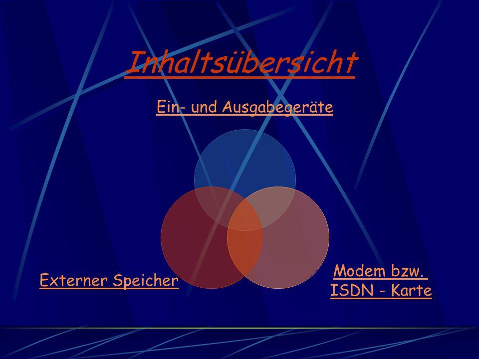 Inhaltsübersicht Ein- und Ausgabegeräte Modem bzw. ISDN - Karte Externer Speicher
