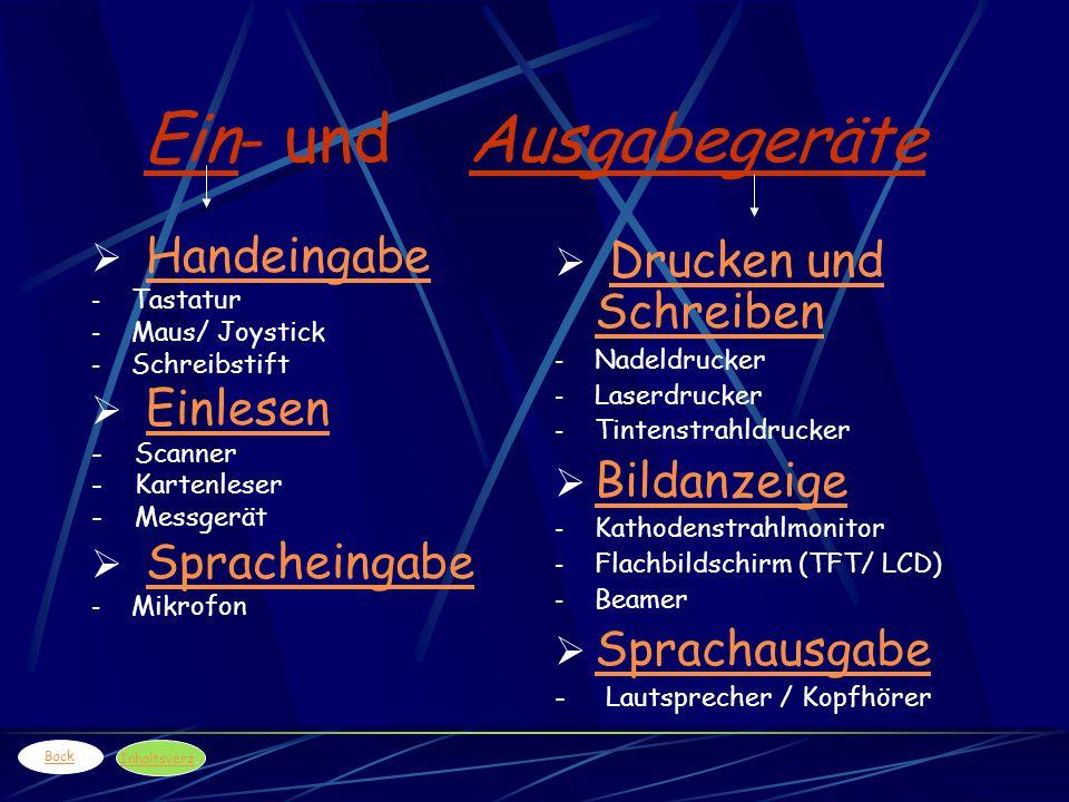 Ein- und Ausgabegeräte  HandeingabeHandeingabe - Tastatur - Maus/ Joystick - Schreibstift  EinlesenEinlesen - Scanner - Kartenleser - Messgerät  Sp