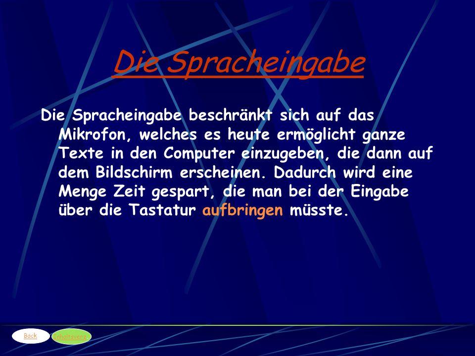 Die Spracheingabe Die Spracheingabe beschränkt sich auf das Mikrofon, welches es heute ermöglicht ganze Texte in den Computer einzugeben, die dann auf