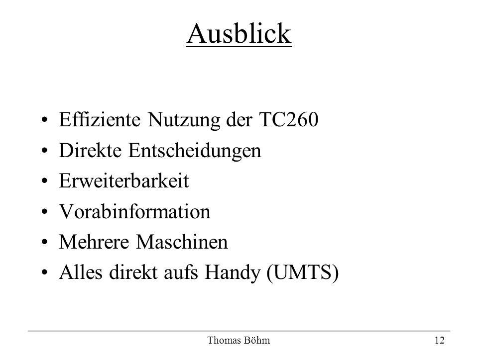 Effiziente Nutzung der TC260 Direkte Entscheidungen Erweiterbarkeit Vorabinformation Mehrere Maschinen Alles direkt aufs Handy (UMTS) Thomas Böhm12 Au