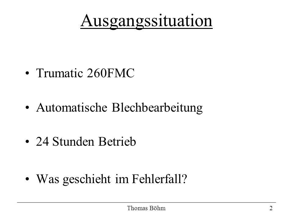 Trumatic 260FMC Automatische Blechbearbeitung 24 Stunden Betrieb Was geschieht im Fehlerfall? Thomas Böhm2 Ausgangssituation