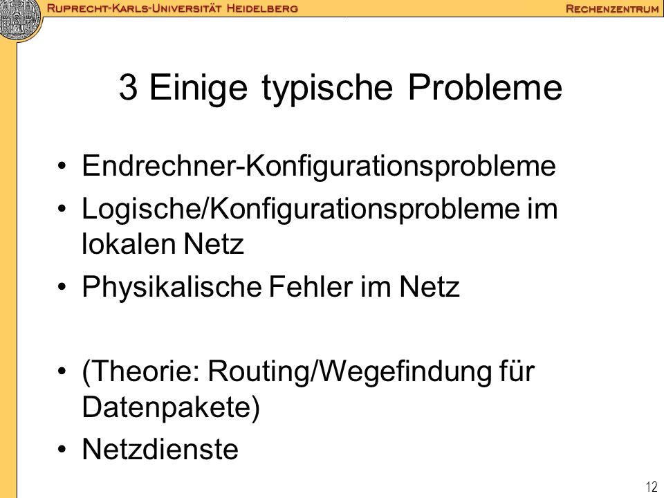 12 3 Einige typische Probleme Endrechner-Konfigurationsprobleme Logische/Konfigurationsprobleme im lokalen Netz Physikalische Fehler im Netz (Theorie: