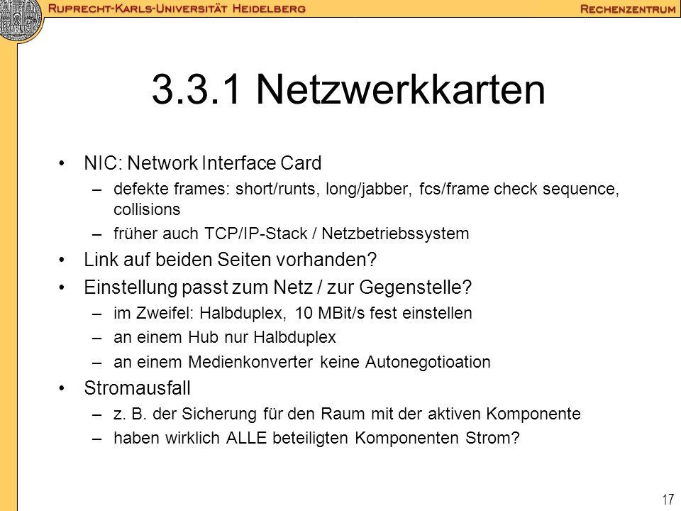 17 3.3.1 Netzwerkkarten NIC: Network Interface Card –defekte frames: short/runts, long/jabber, fcs/frame check sequence, collisions –früher auch TCP/I