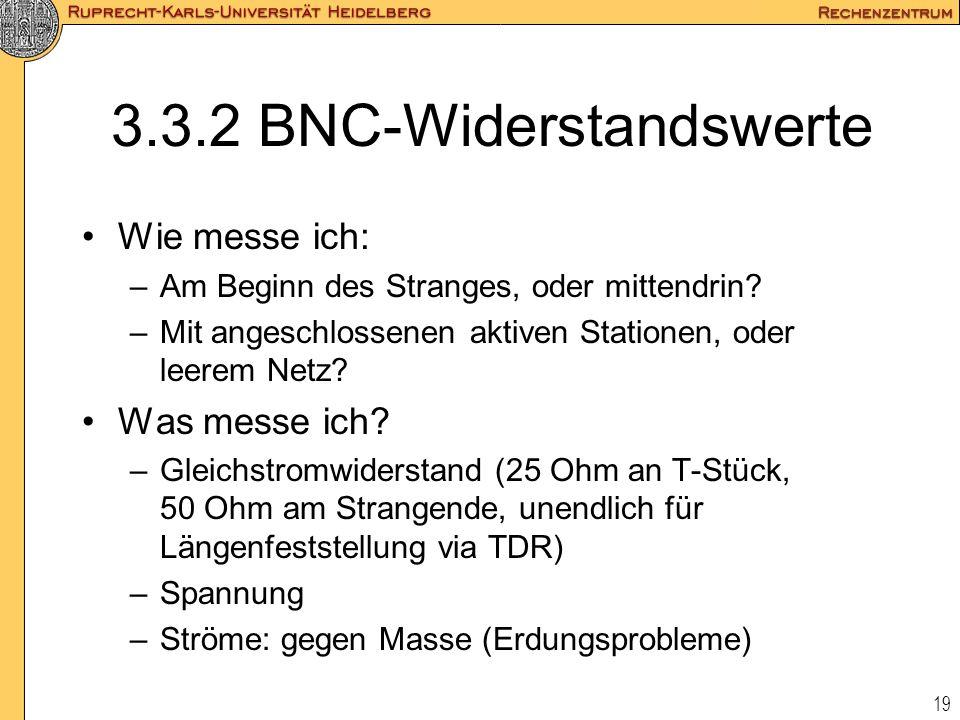 19 3.3.2 BNC-Widerstandswerte Wie messe ich: –Am Beginn des Stranges, oder mittendrin? –Mit angeschlossenen aktiven Stationen, oder leerem Netz? Was m