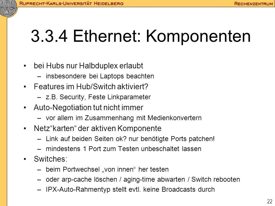 22 3.3.4 Ethernet: Komponenten bei Hubs nur Halbduplex erlaubt –insbesondere bei Laptops beachten Features im Hub/Switch aktiviert? –z.B. Security, Fe