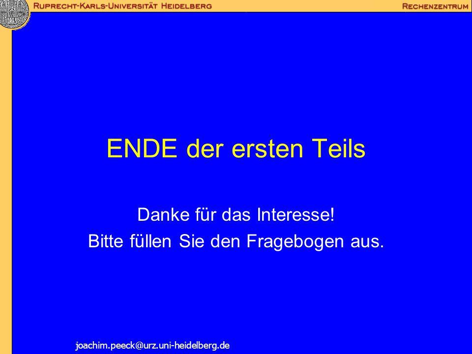 ENDE der ersten Teils Danke für das Interesse! Bitte füllen Sie den Fragebogen aus. joachim.peeck@urz.uni-heidelberg.de