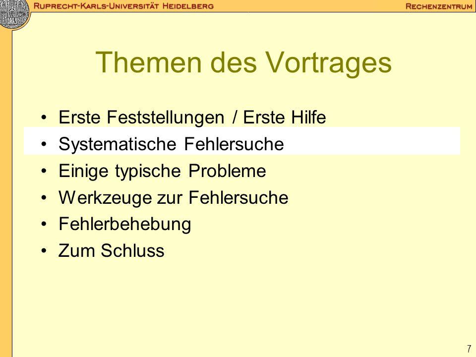 7 Themen des Vortrages Erste Feststellungen / Erste Hilfe Systematische Fehlersuche Einige typische Probleme Werkzeuge zur Fehlersuche Fehlerbehebung