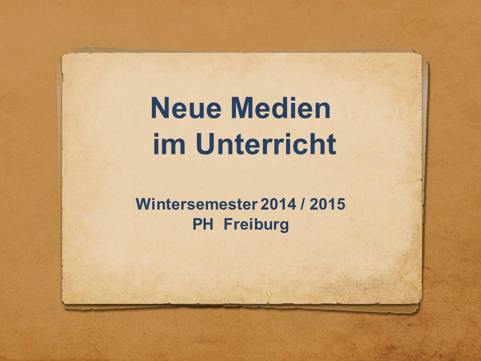 Neue Medien im Unterricht Wintersemester 2014 / 2015 PH Freiburg