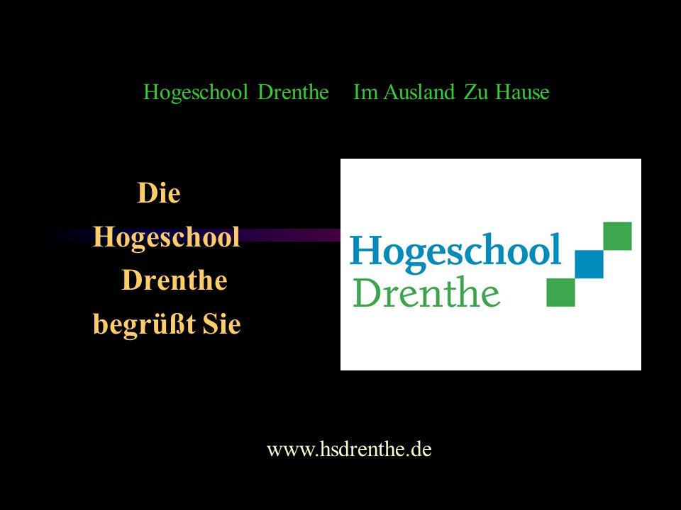 Die Hogeschool Drenthe begrüßt Sie Hogeschool Drenthe Im Ausland Zu Hause www.hsdrenthe.de