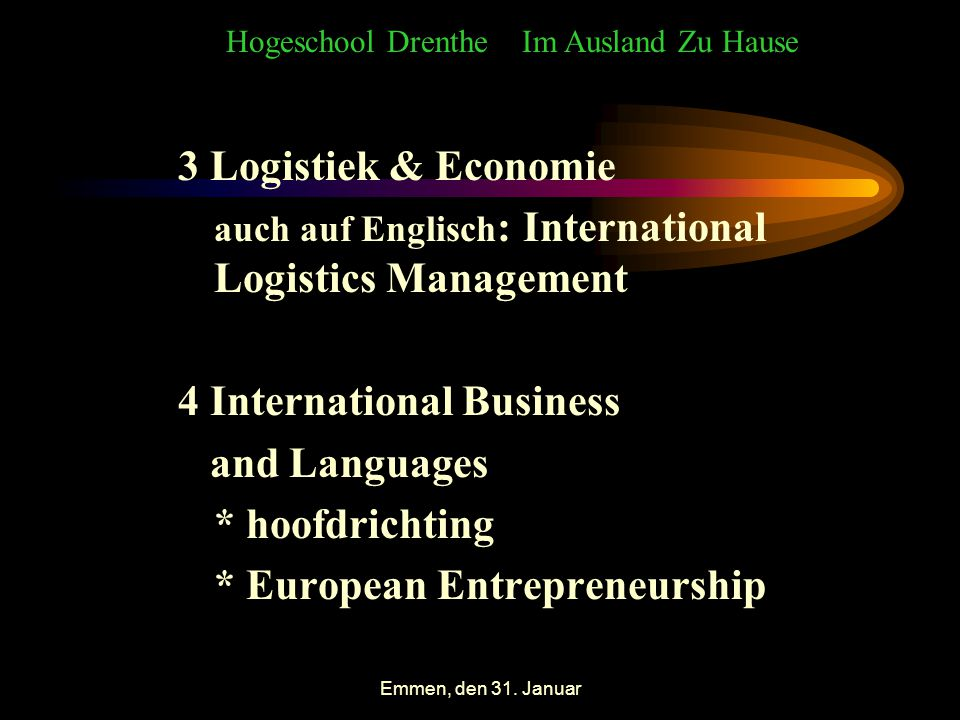 Emmen, den 31. Januar 3 Logistiek & Economie auch auf Englisch : International Logistics Management 4 International Business and Languages * hoofdrich