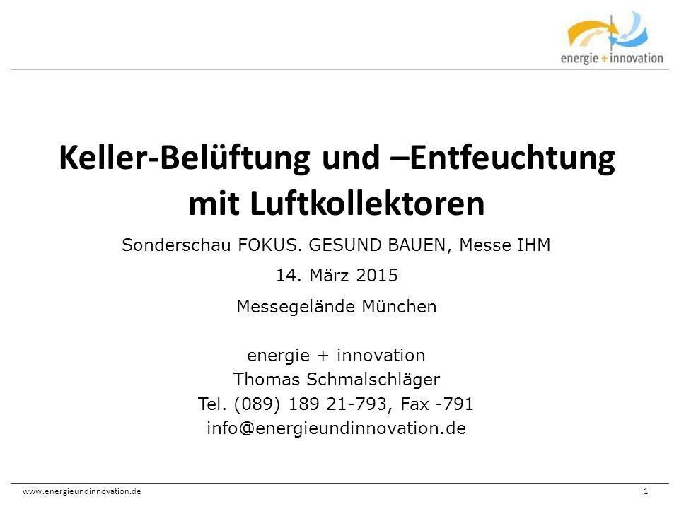 www.energieundinnovation.de1 Keller-Belüftung und –Entfeuchtung mit Luftkollektoren Sonderschau FOKUS. GESUND BAUEN, Messe IHM 14. März 2015 Messegelä