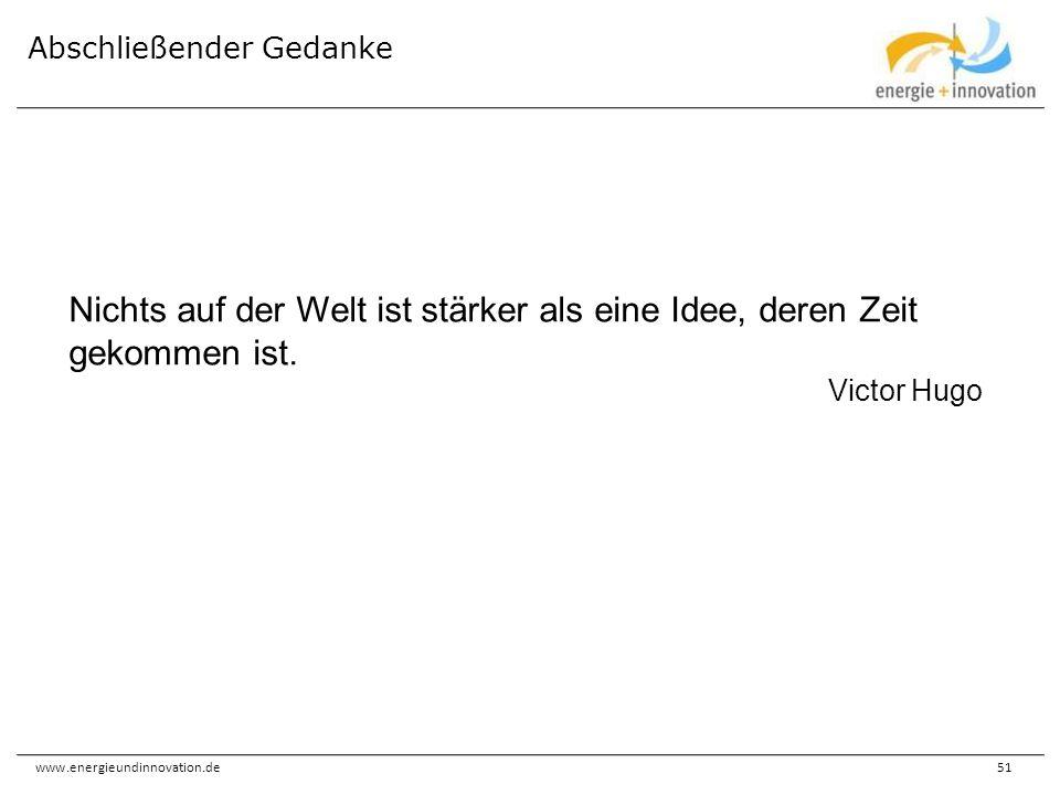 www.energieundinnovation.de51 Abschließender Gedanke Nichts auf der Welt ist stärker als eine Idee, deren Zeit gekommen ist. Victor Hugo