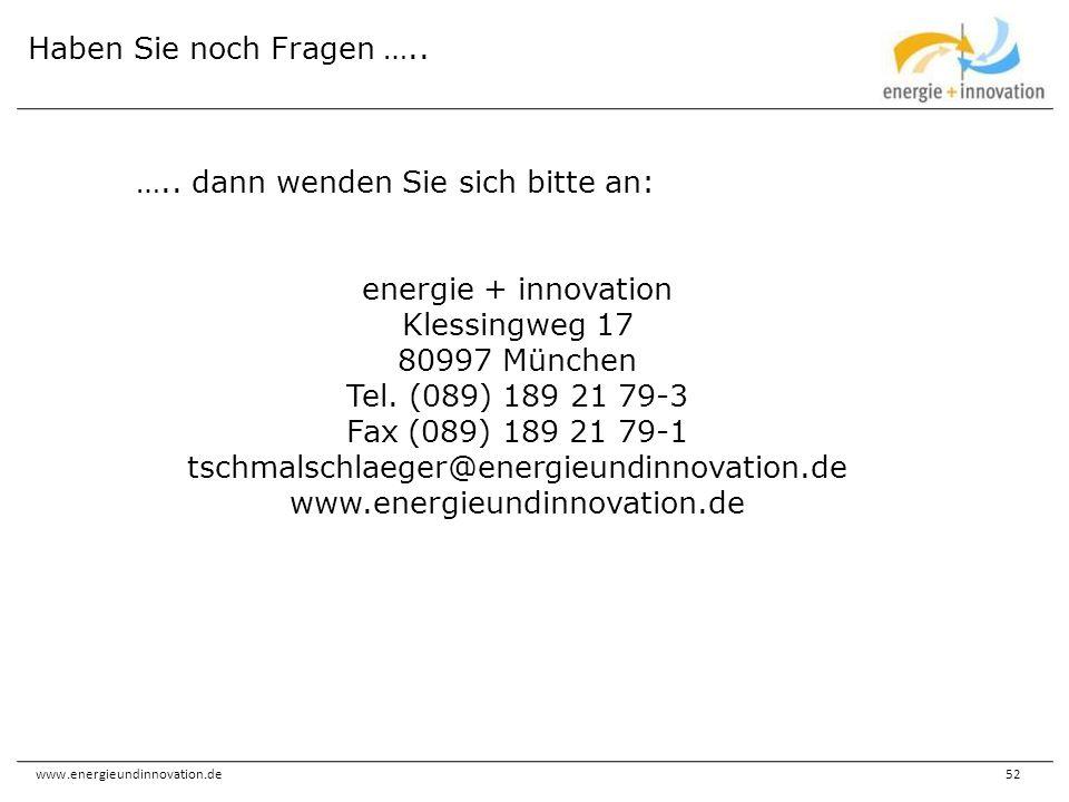 www.energieundinnovation.de52 Haben Sie noch Fragen ….. ….. dann wenden Sie sich bitte an: energie + innovation Klessingweg 17 80997 München Tel. (089