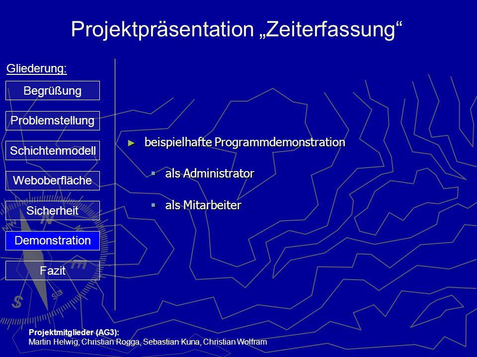 """Projektpräsentation """"Zeiterfassung"""" Gliederung: Projektmitglieder (AG3): Martin Helwig, Christian Rogga, Sebastian Kuna, Christian Wolfram ► beispielh"""
