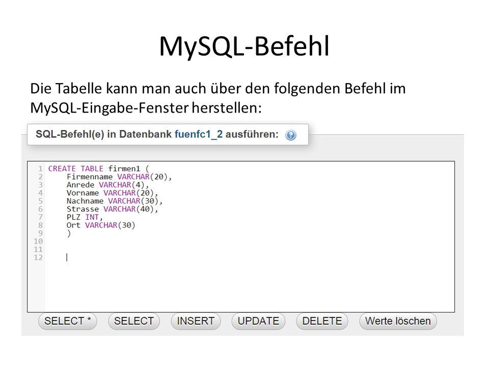MySQL-Befehl Die Tabelle kann man auch über den folgenden Befehl im MySQL-Eingabe-Fenster herstellen:
