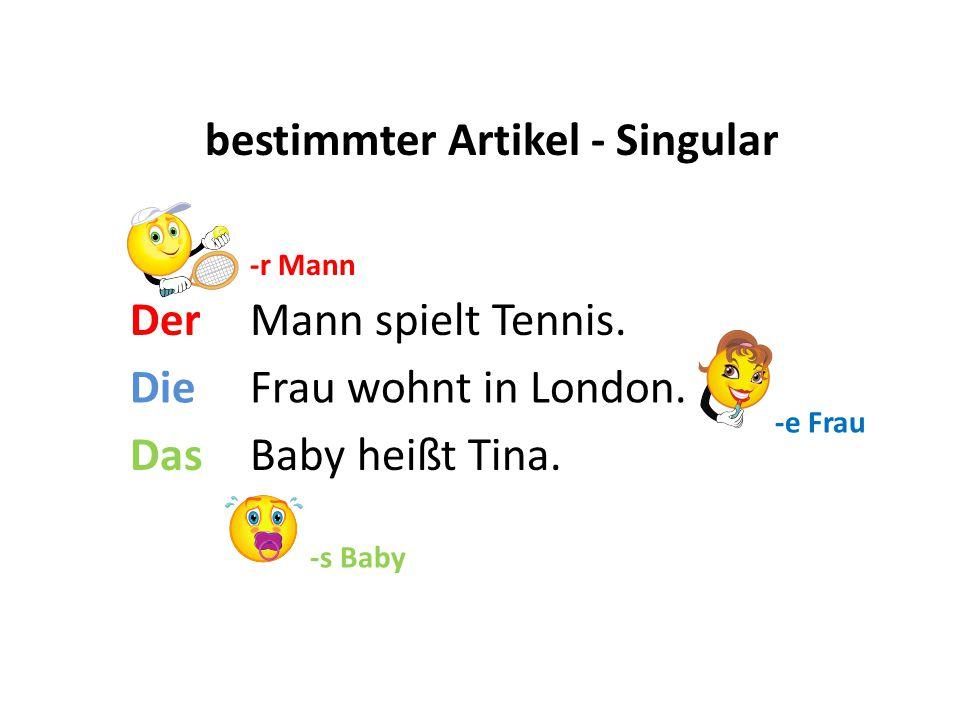 Der Die Das Mann spielt Tennis. Frau wohnt in London. Baby heißt Tina. a a bestimmter Artikel - Singular -r Mann -s Baby -e Frau