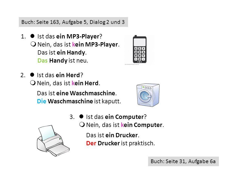 1. Ist das ein MP3-Player?  Nein, das ist kein MP3-Player. Das ist ein Handy. Das Handy ist neu. 2. Ist das ein Herd?  Nein, das ist kein Herd. 3. I