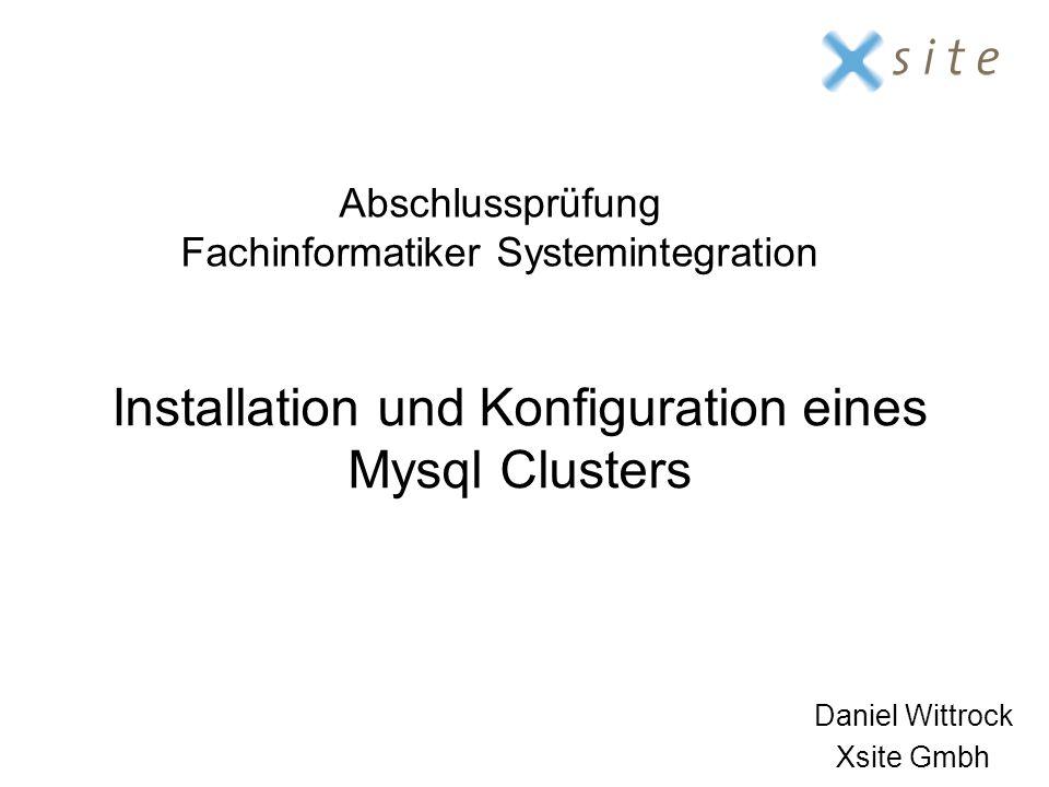 Installation und Konfiguration eines Mysql Clusters Daniel Wittrock Xsite Gmbh Abschlussprüfung Fachinformatiker Systemintegration