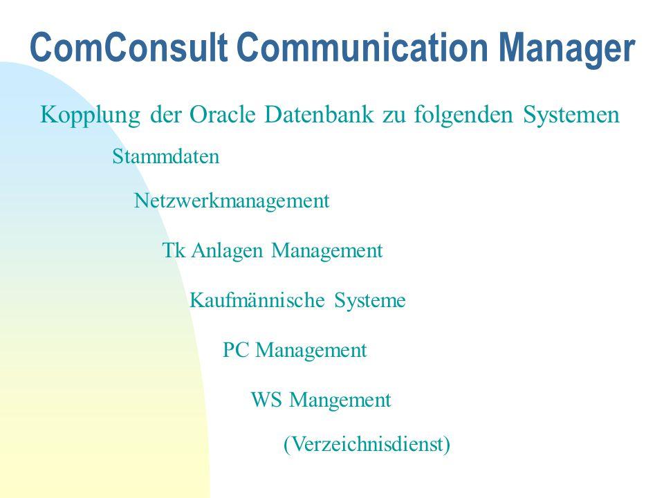 ComConsult Communication Manager Kopplung der Oracle Datenbank zu folgenden Systemen Stammdaten Netzwerkmanagement Tk Anlagen Management Kaufmännische Systeme PC Management WS Mangement (Verzeichnisdienst)