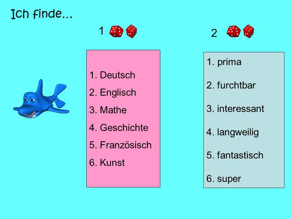 1.prima 2. furchtbar 3. interessant 4. langweilig 5. fantastisch 6. super 1. Deutsch 2. Englisch 3. Mathe 4. Geschichte 5. Französisch 6. Kunst 1 2 Ic