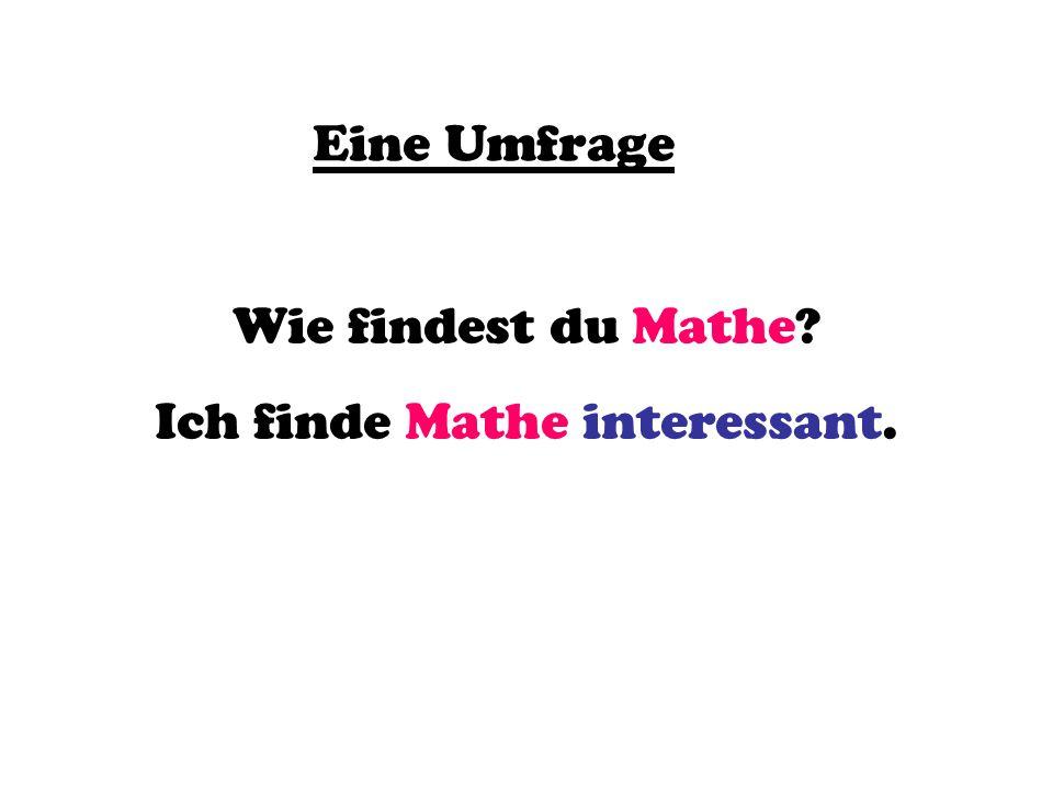 Eine Umfrage Wie findest du Mathe? Ich finde Mathe interessant.