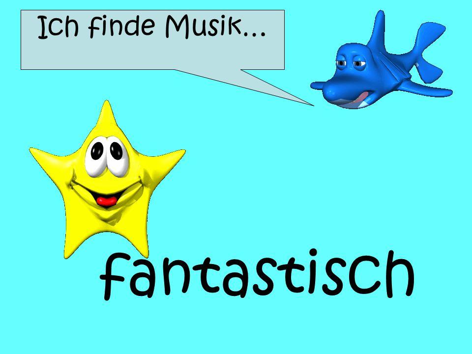 Ich finde Musik… fantastisch
