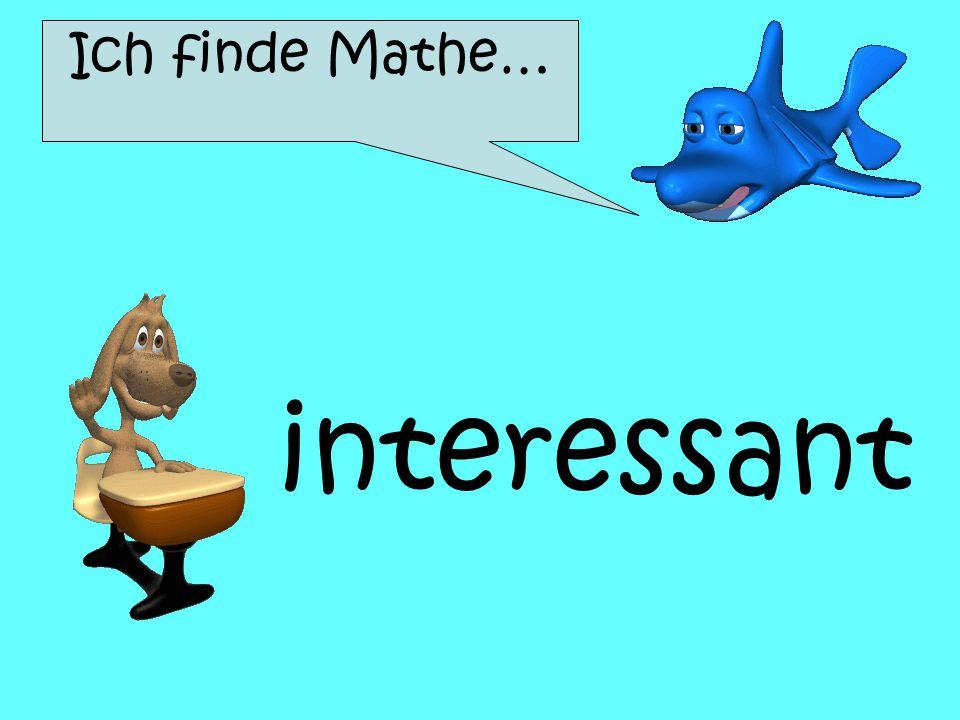 Ich finde Mathe… interessant