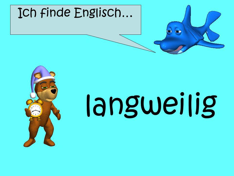 Ich finde Englisch… langweilig