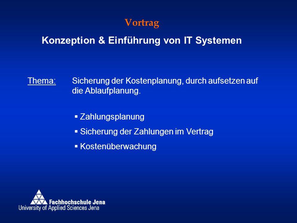 Vortrag Konzeption & Einführung von IT Systemen Thema:Sicherung der Kostenplanung, durch aufsetzen auf die Ablaufplanung.  Zahlungsplanung  Sicherun