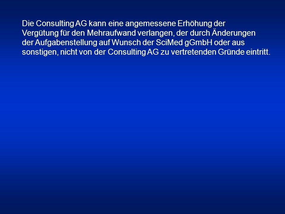 Die Consulting AG kann eine angemessene Erhöhung der Vergütung für den Mehraufwand verlangen, der durch Änderungen der Aufgabenstellung auf Wunsch der