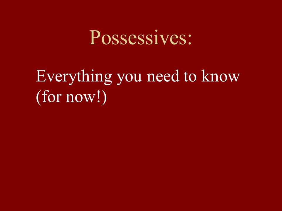 Possessives: Everything you need to know (for now!)