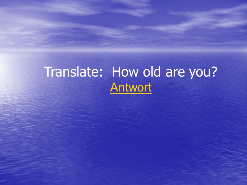 Translate: How old are you Antwort