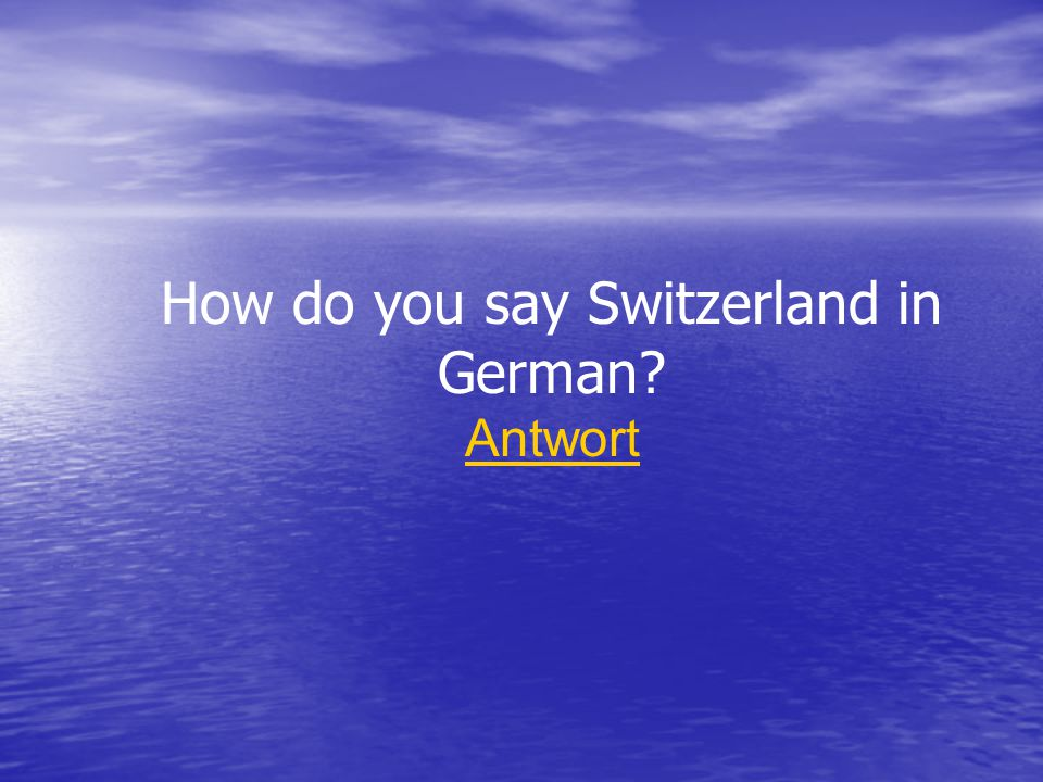 How do you say Switzerland in German Antwort