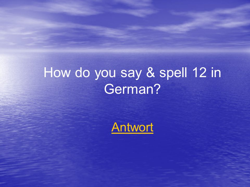 How do you say & spell 12 in German Antwort
