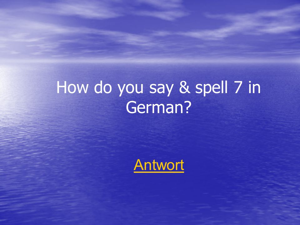 How do you say & spell 7 in German? Antwort
