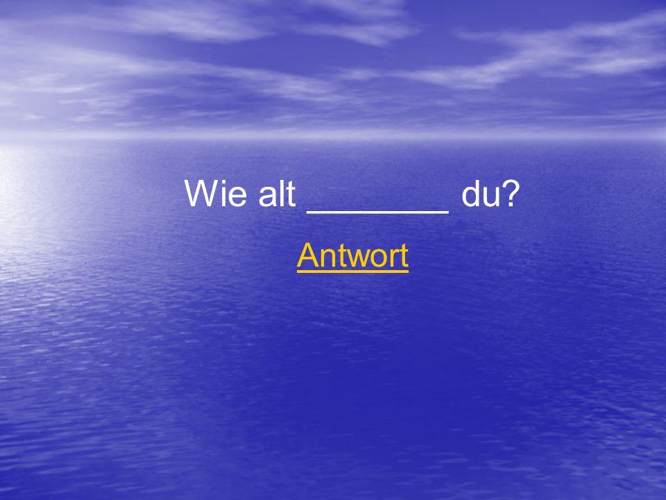 Wie alt _______ du Antwort