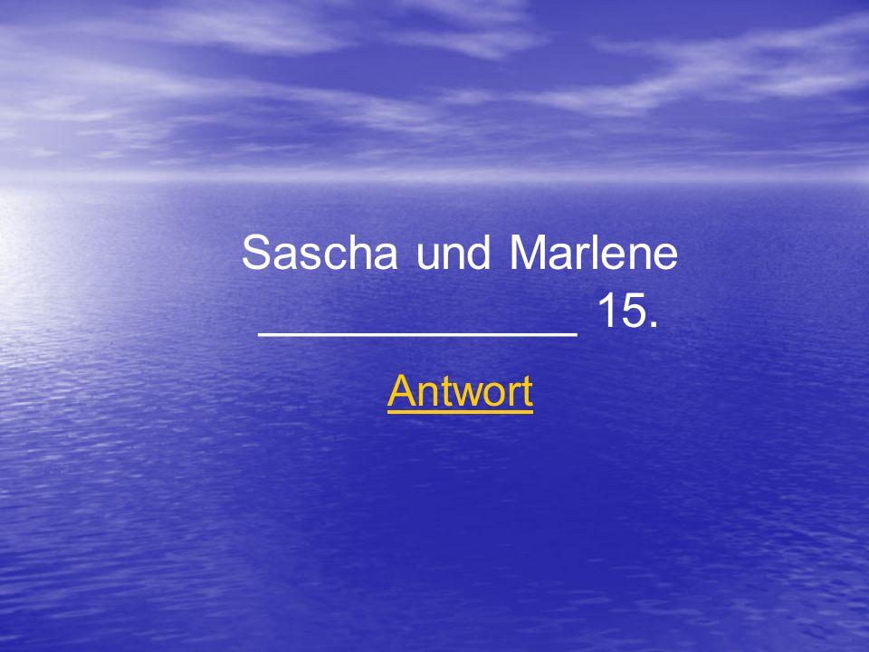 Sascha und Marlene ____________ 15. Antwort