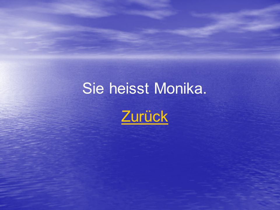 Sie heisst Monika. Zurück