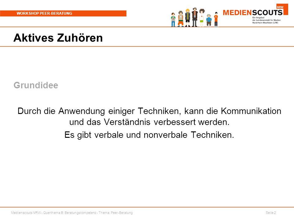 Medienscouts NRW - Querthema B: Beratungskompetenz - Thema: Peer-Beratung Seite 2 WORKSHOP PEER-BERATUNG Aktives Zuhören Grundidee Durch die Anwendung